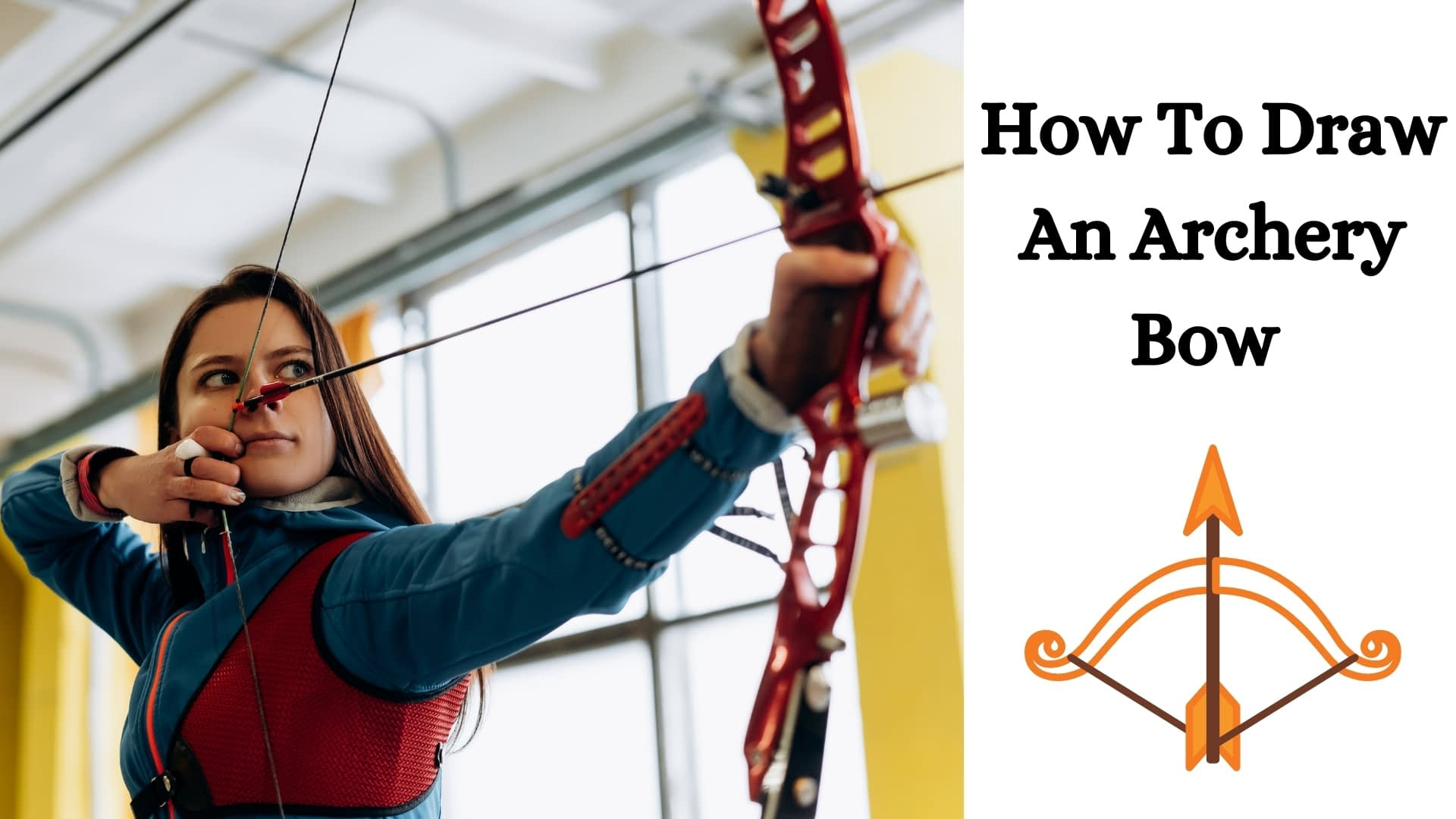 How To Draw A Bow And Arrow Complete Guide To Archery